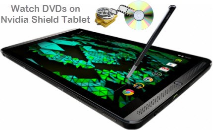 watch DVD movies on Nvidia Shield Tablet